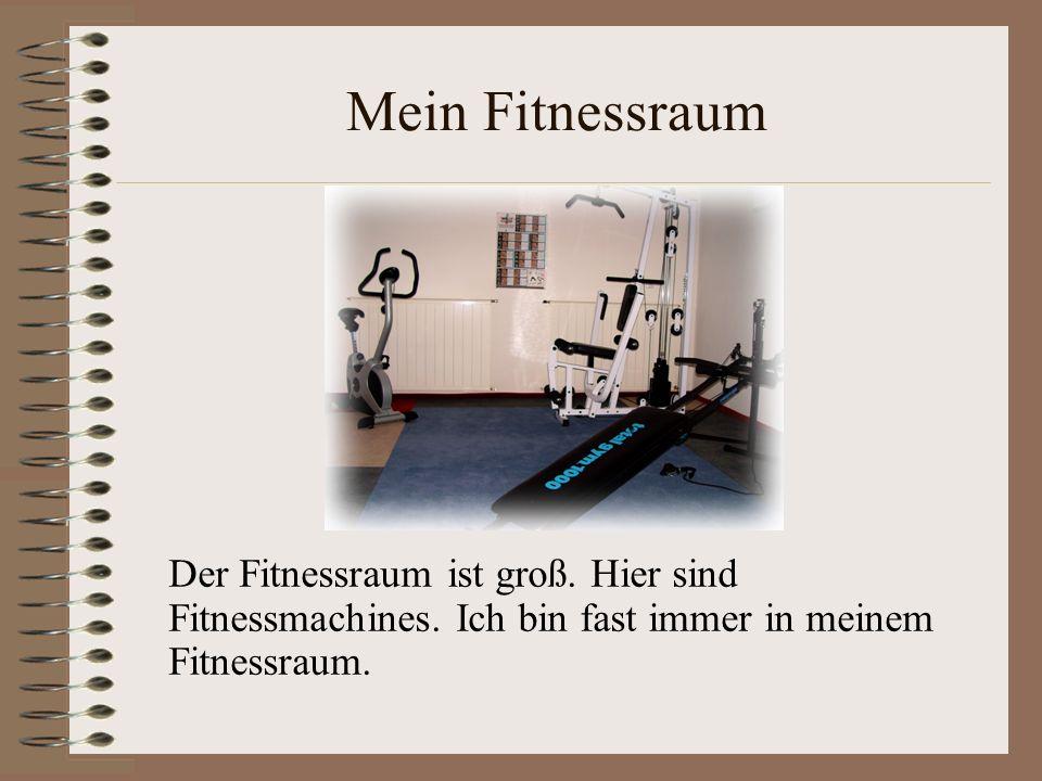 Mein Fitnessraum Der Fitnessraum ist groß. Hier sind Fitnessmachines.