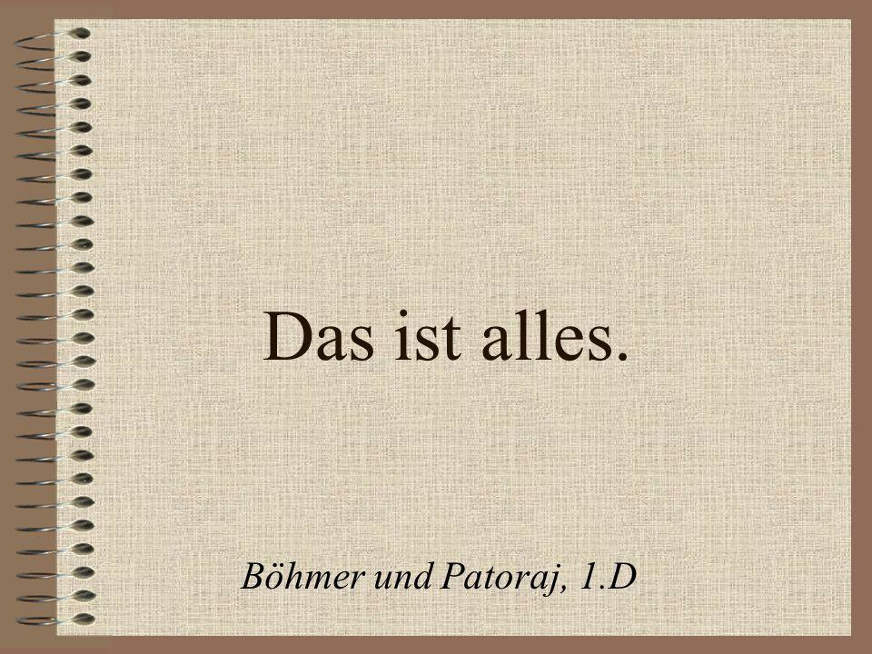 Das ist alles. Böhmer und Patoraj, 1.D