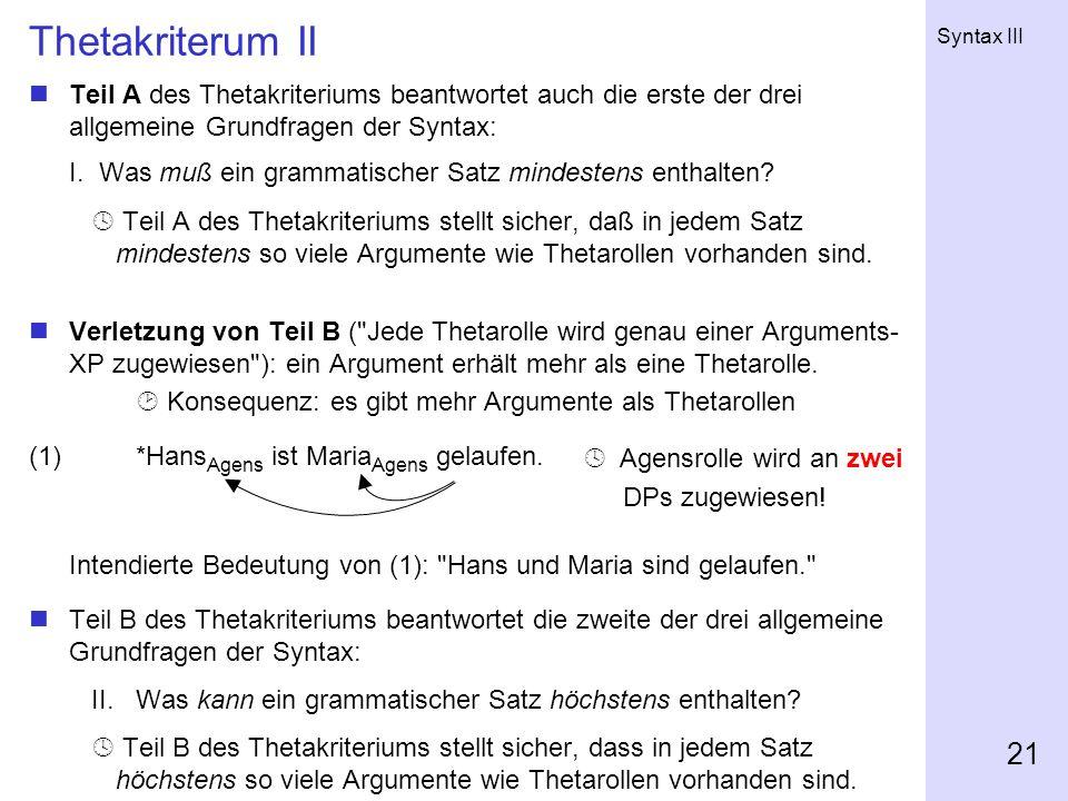 Thetakriterum II Teil A des Thetakriteriums beantwortet auch die erste der drei allgemeine Grundfragen der Syntax: