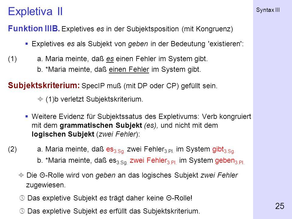 Expletiva II Funktion IIIB. Expletives es in der Subjektsposition (mit Kongruenz) Expletives es als Subjekt von geben in der Bedeutung existieren :