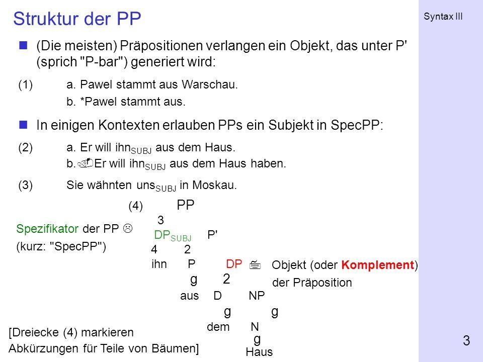Struktur der PP (Die meisten) Präpositionen verlangen ein Objekt, das unter P (sprich P-bar ) generiert wird:
