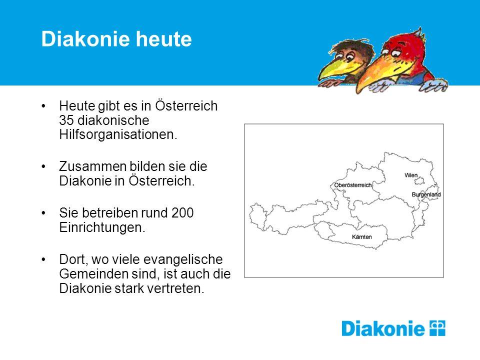 Diakonie heute Heute gibt es in Österreich 35 diakonische Hilfsorganisationen. Zusammen bilden sie die Diakonie in Österreich.