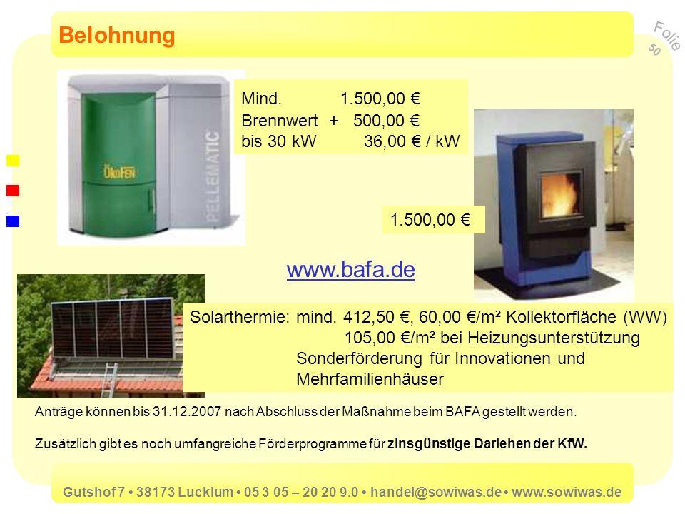 Belohnung Mind. 1.500,00 € Brennwert + 500,00 € bis 30 kW 36,00 € / kW. 1.500,00 €