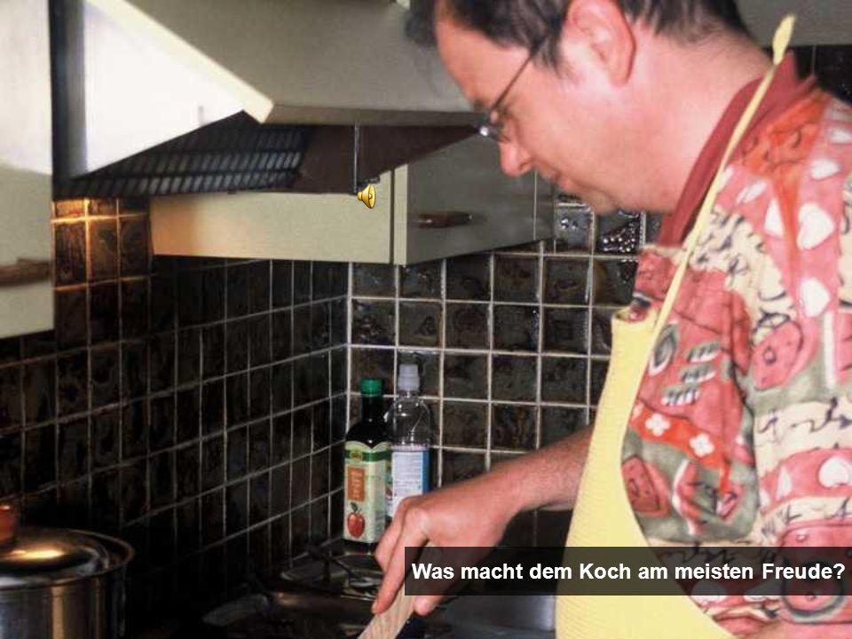 Was macht dem Koch am meisten Freude