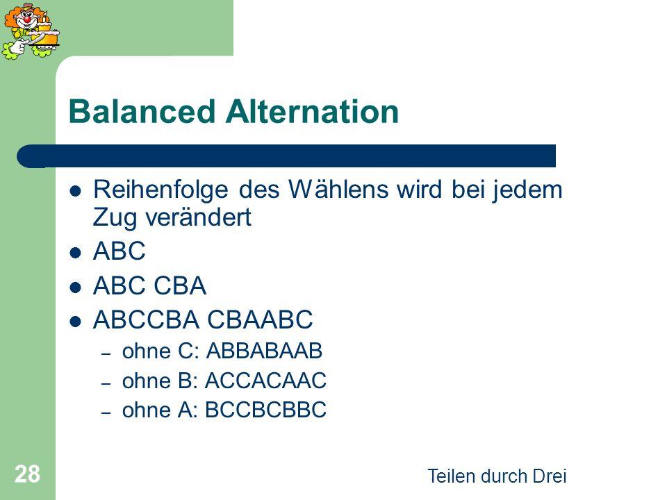 Balanced Alternation Reihenfolge des Wählens wird bei jedem Zug verändert. ABC. ABC CBA. ABCCBA CBAABC.