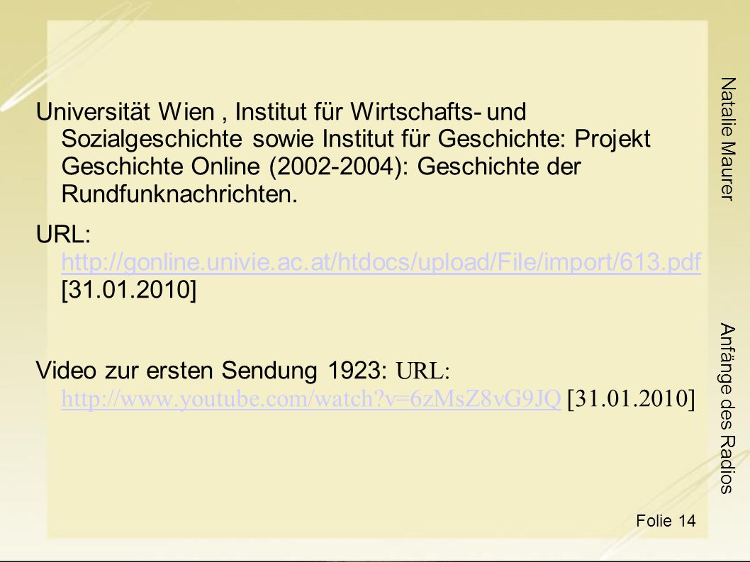 Universität Wien , Institut für Wirtschafts- und Sozialgeschichte sowie Institut für Geschichte: Projekt Geschichte Online (2002-2004): Geschichte der Rundfunknachrichten.