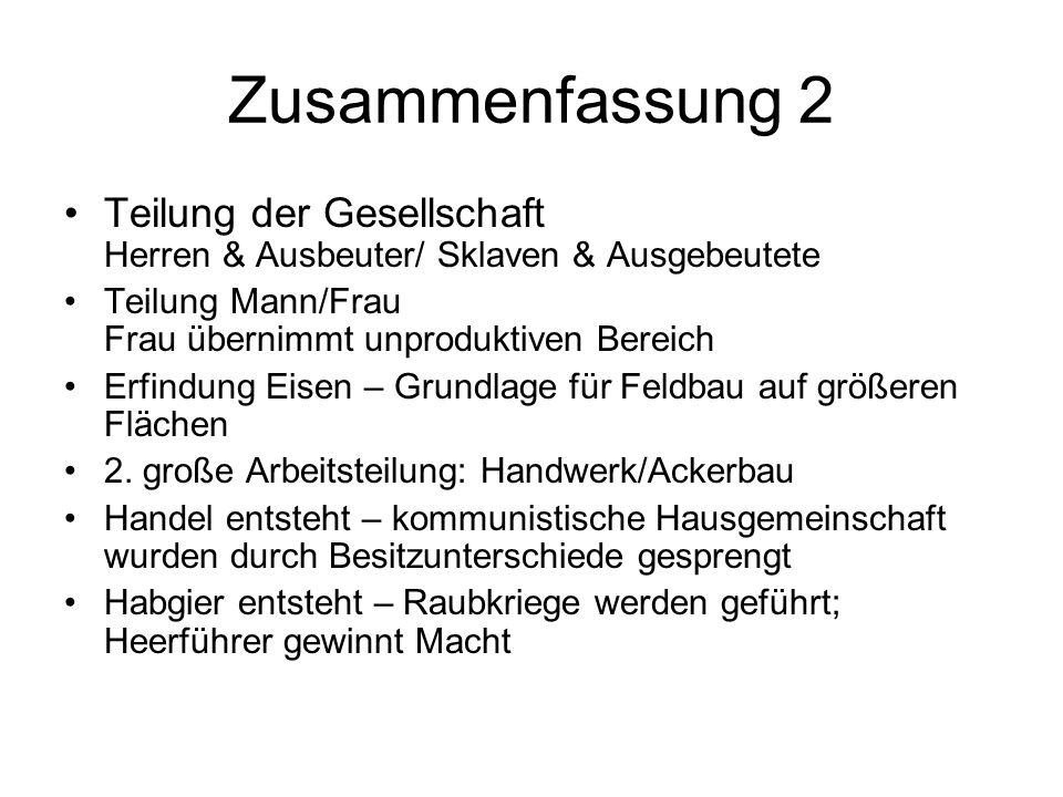 Zusammenfassung 2 Teilung der Gesellschaft Herren & Ausbeuter/ Sklaven & Ausgebeutete. Teilung Mann/Frau Frau übernimmt unproduktiven Bereich.