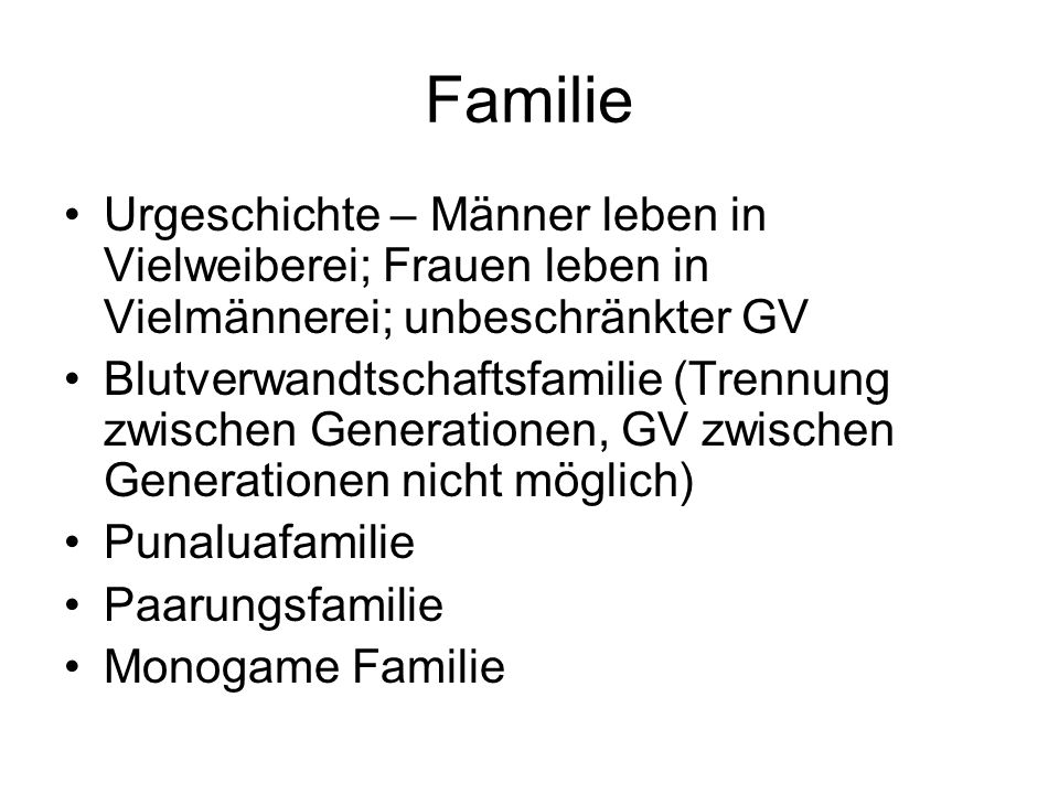 Familie Urgeschichte – Männer leben in Vielweiberei; Frauen leben in Vielmännerei; unbeschränkter GV.