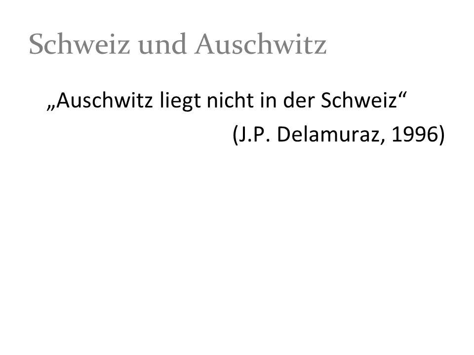 """Schweiz und Auschwitz """"Auschwitz liegt nicht in der Schweiz"""