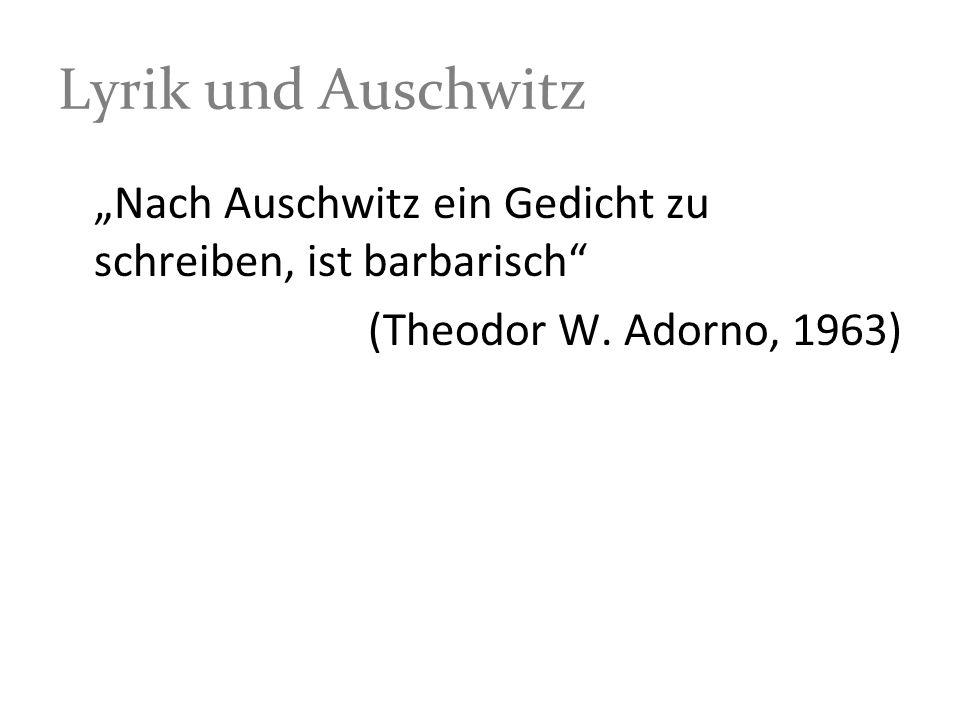 """Lyrik und Auschwitz """"Nach Auschwitz ein Gedicht zu schreiben, ist barbarisch (Theodor W."""