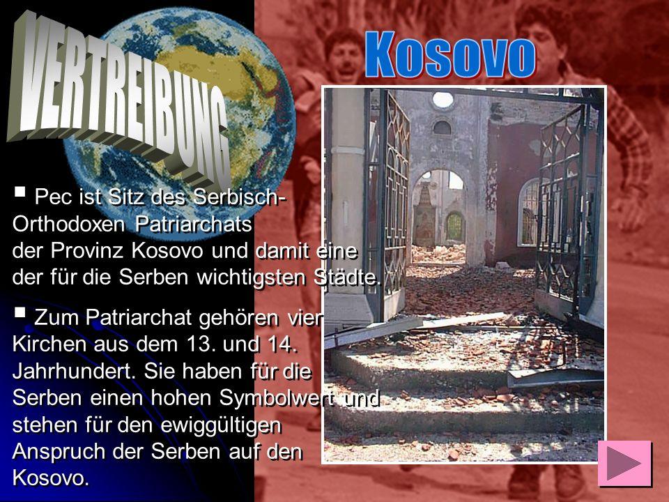 Kosovo VERTREIBUNG. Pec ist Sitz des Serbisch-Orthodoxen Patriarchats der Provinz Kosovo und damit eine der für die Serben wichtigsten Städte.