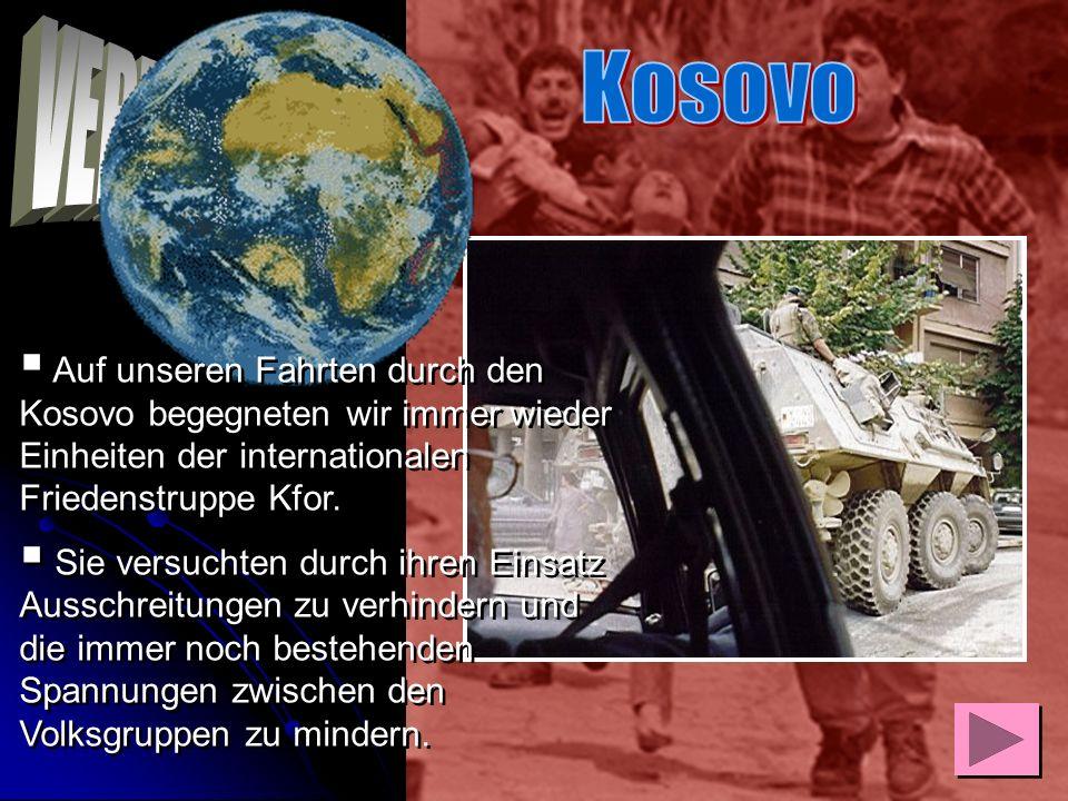 Kosovo VERTREIBUNG. Auf unseren Fahrten durch den Kosovo begegneten wir immer wieder Einheiten der internationalen Friedenstruppe Kfor.