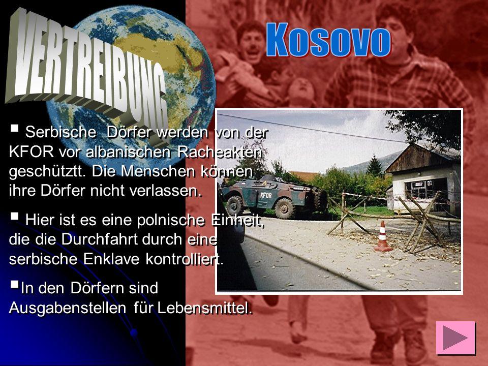 Kosovo VERTREIBUNG. Serbische Dörfer werden von der KFOR vor albanischen Racheakten geschütztt. Die Menschen können ihre Dörfer nicht verlassen.