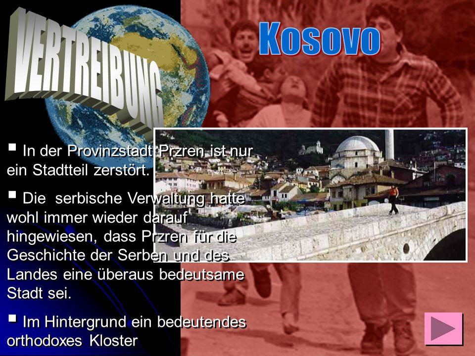 Kosovo VERTREIBUNG. In der Provinzstadt Przren ist nur ein Stadtteil zerstört.