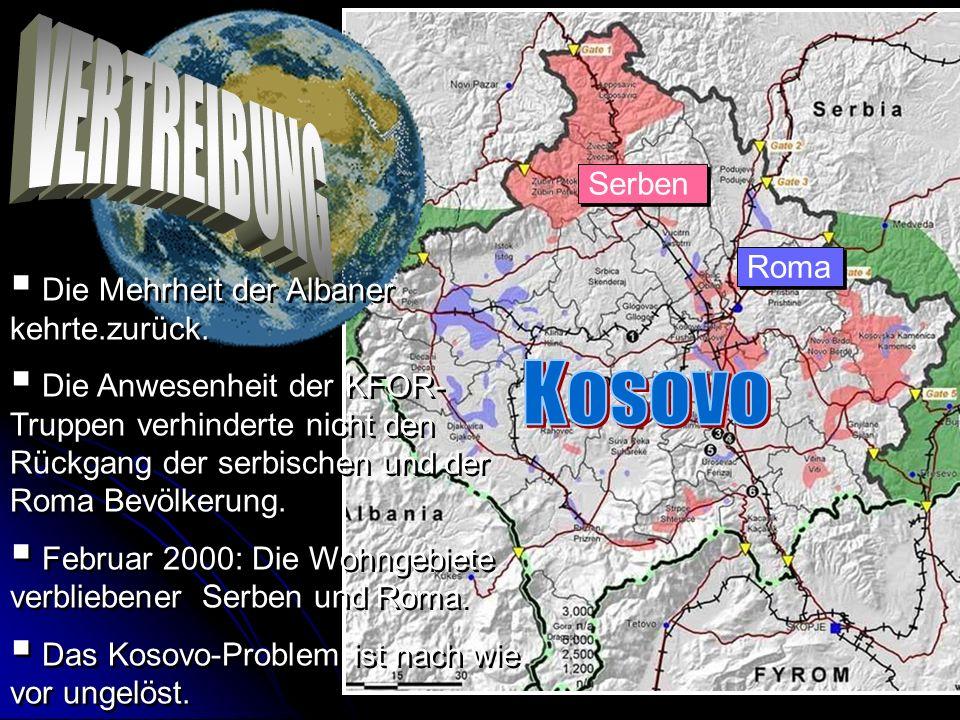VERTREIBUNG Kosovo Serben Roma Die Mehrheit der Albaner kehrte.zurück.