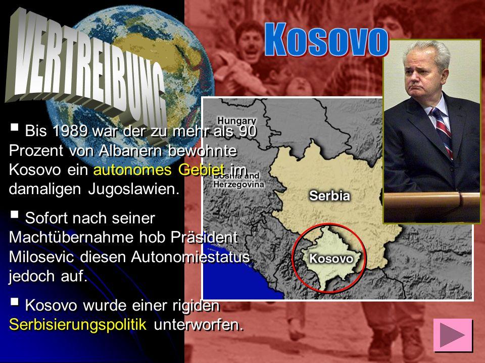 Kosovo VERTREIBUNG. Bis 1989 war der zu mehr als 90 Prozent von Albanern bewohnte Kosovo ein autonomes Gebiet im damaligen Jugoslawien.