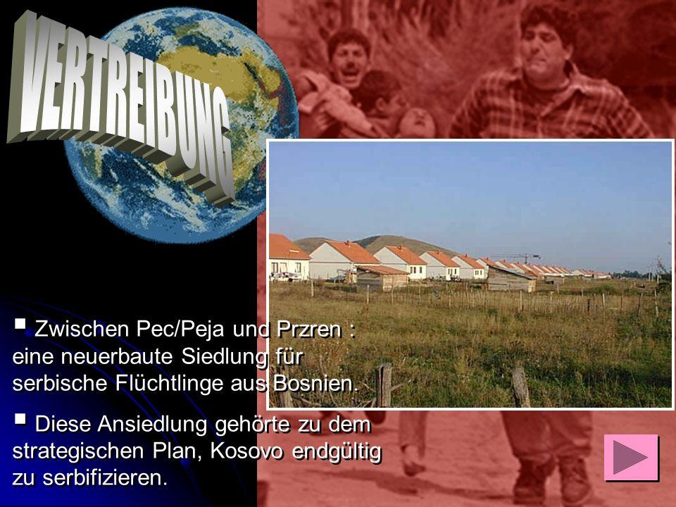 VERTREIBUNG Zwischen Pec/Peja und Przren : eine neuerbaute Siedlung für serbische Flüchtlinge aus Bosnien.