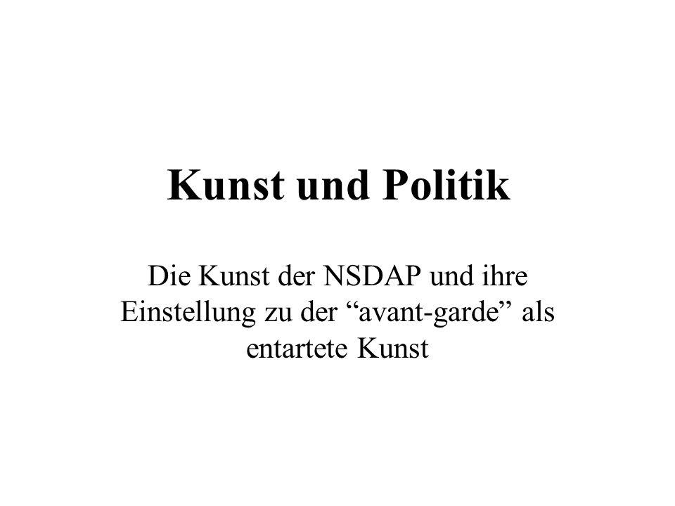 Kunst und Politik Die Kunst der NSDAP und ihre Einstellung zu der avant-garde als entartete Kunst
