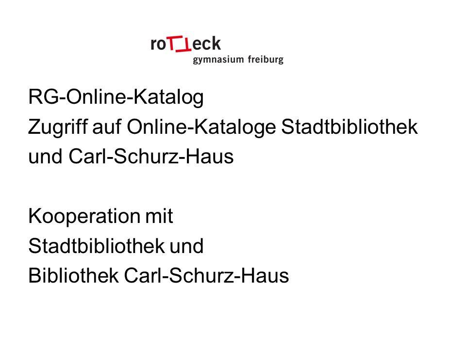 RG-Online-Katalog Zugriff auf Online-Kataloge Stadtbibliothek. und Carl-Schurz-Haus. Kooperation mit.