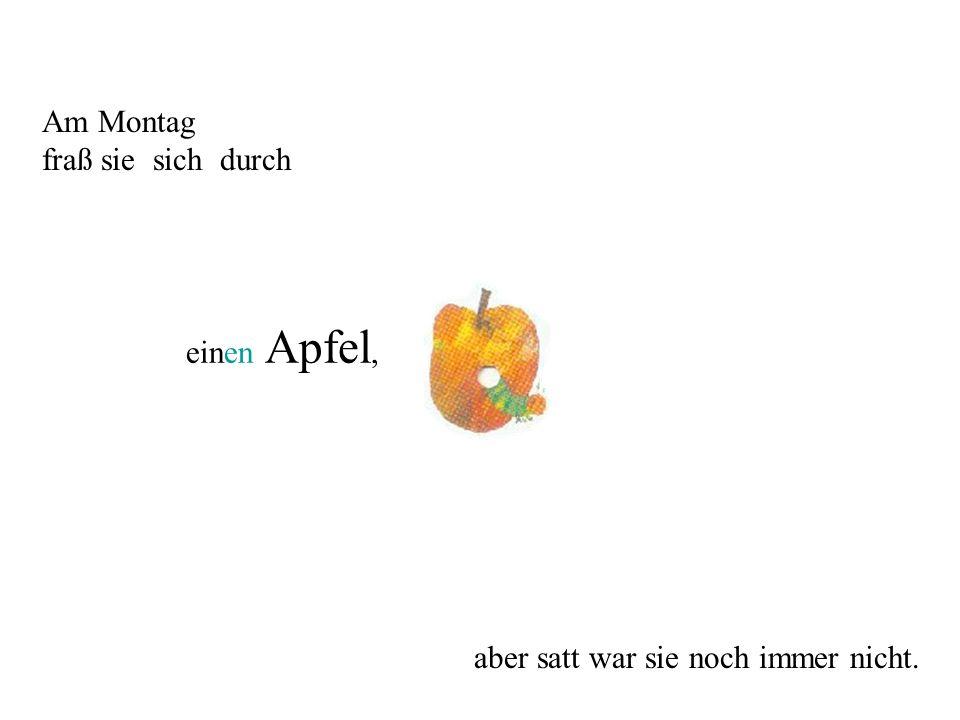 Am Montag fraß sie sich durch einen Apfel, aber satt war sie noch immer nicht.