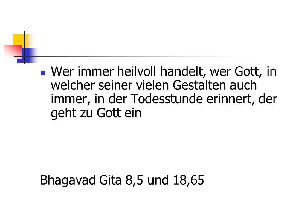 Wer immer heilvoll handelt, wer Gott, in welcher seiner vielen Gestalten auch immer, in der Todesstunde erinnert, der geht zu Gott ein