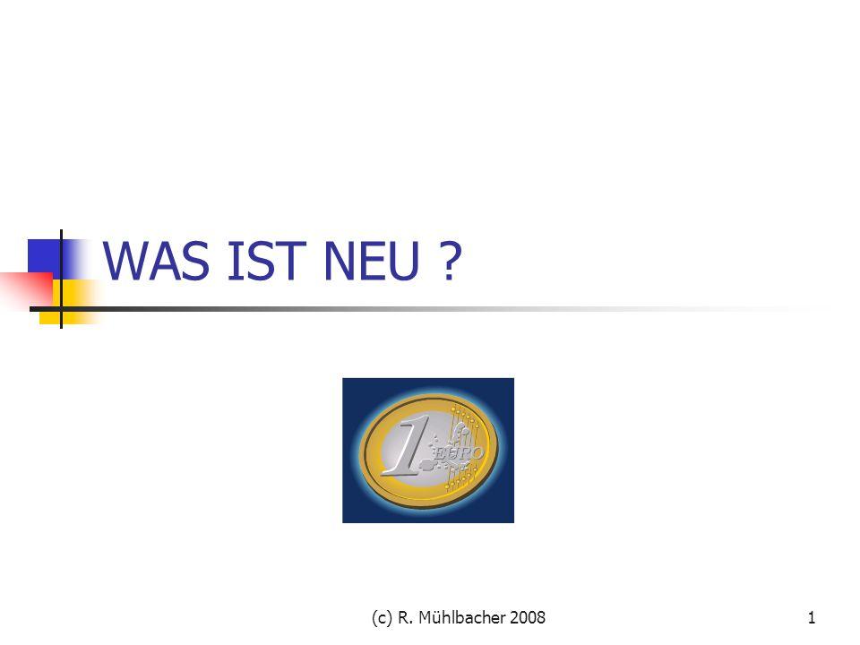 WAS IST NEU (c) R. Mühlbacher 2008
