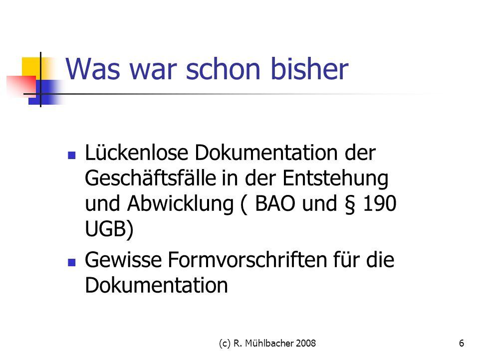 Was war schon bisher Lückenlose Dokumentation der Geschäftsfälle in der Entstehung und Abwicklung ( BAO und § 190 UGB)