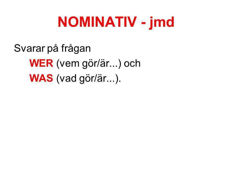 NOMINATIV - jmd Svarar på frågan WER (vem gör/är...) och