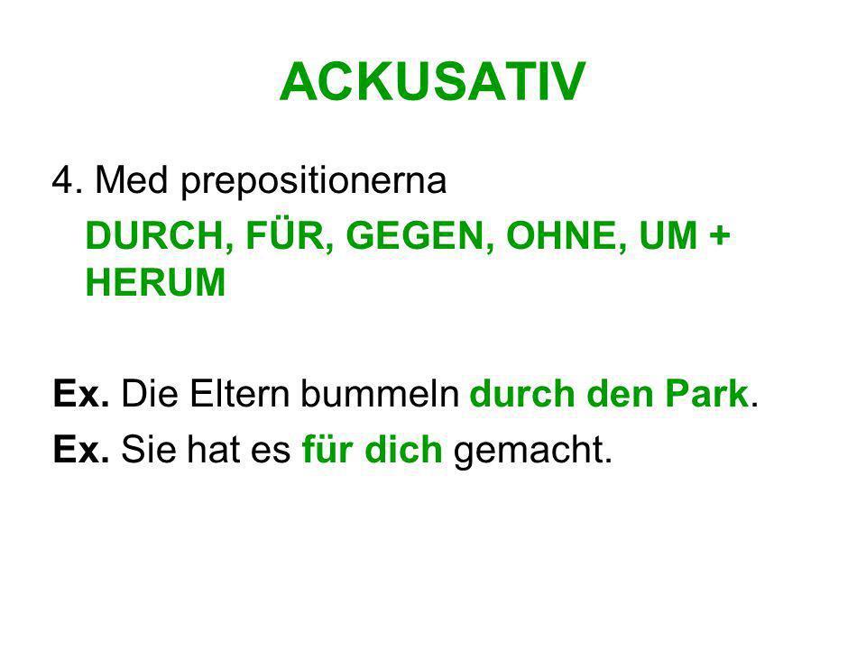 ACKUSATIV 4. Med prepositionerna DURCH, FÜR, GEGEN, OHNE, UM + HERUM