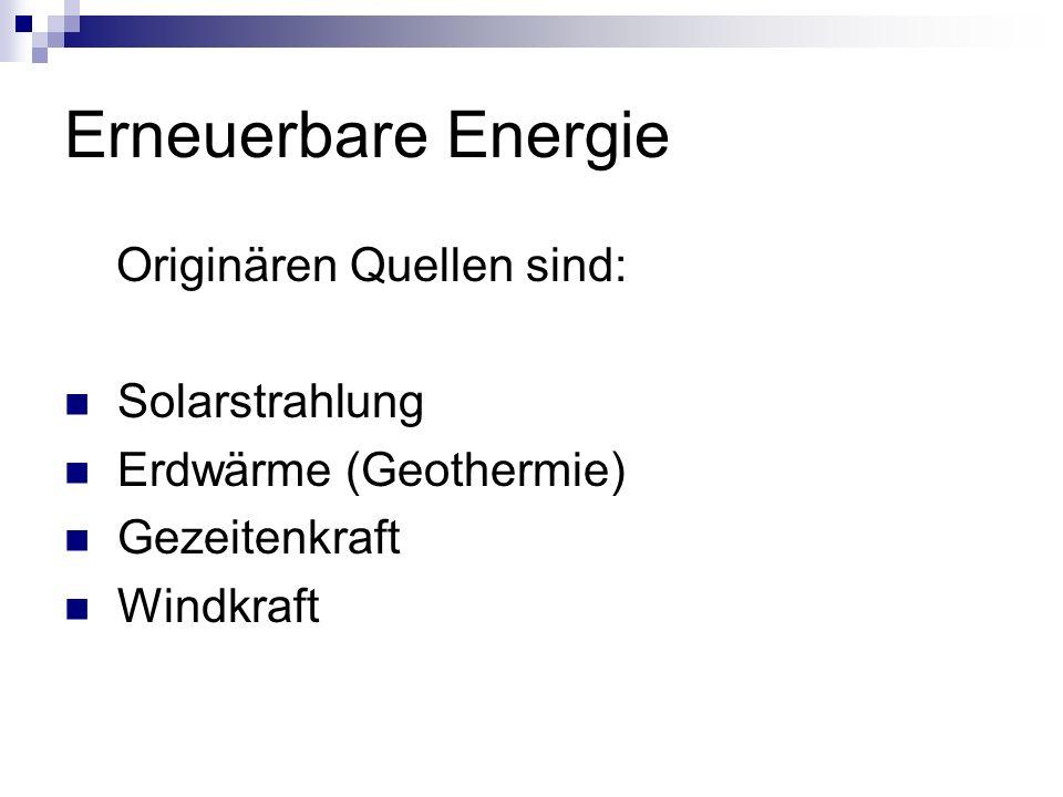 Erneuerbare Energie Originären Quellen sind: Solarstrahlung