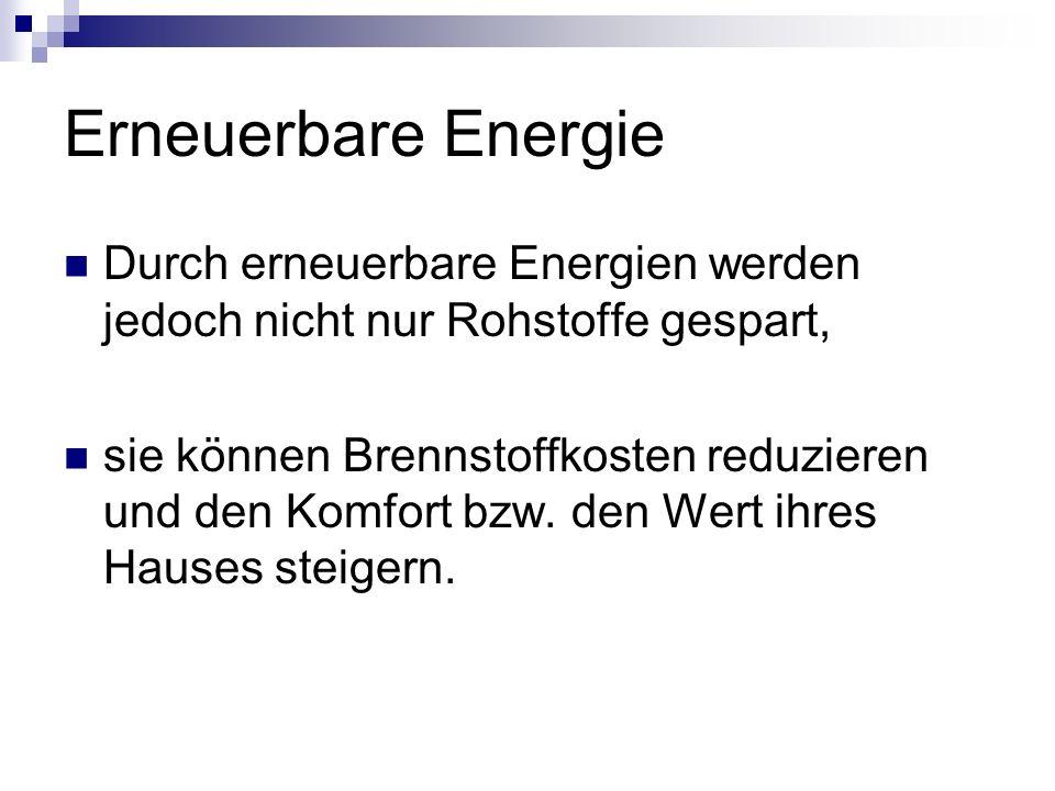 Erneuerbare Energie Durch erneuerbare Energien werden jedoch nicht nur Rohstoffe gespart,