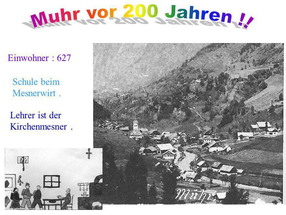 Muhr vor 200 Jahren !! Einwohner : 627 Schule beim Mesnerwirt .