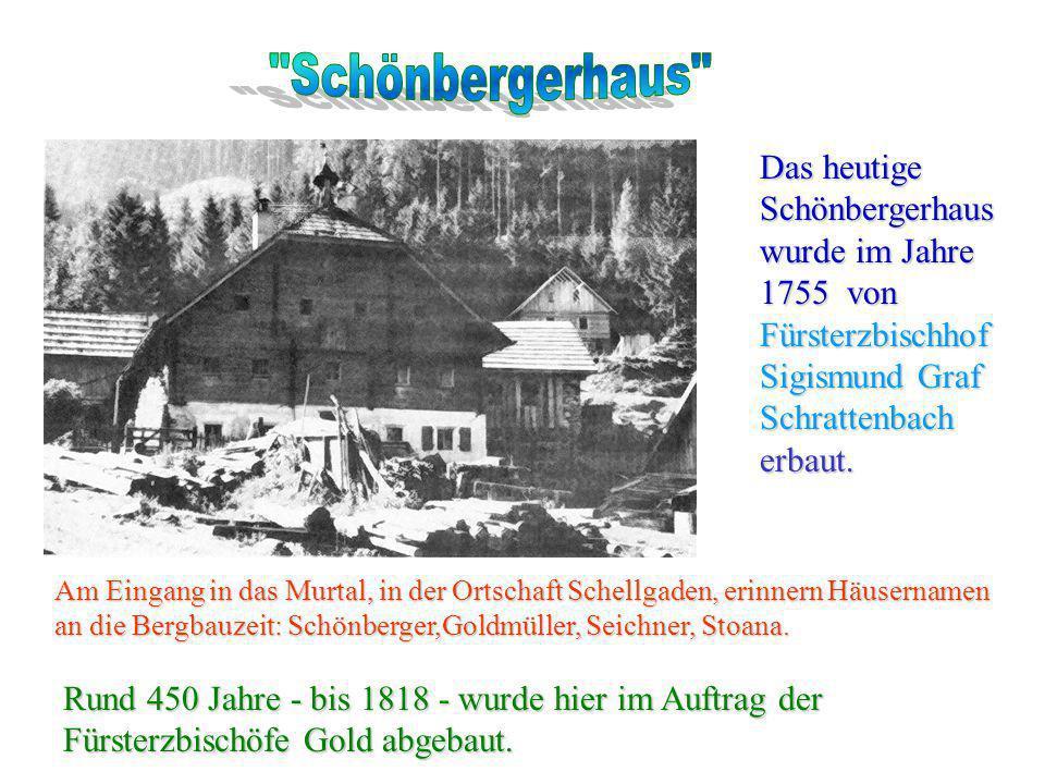 Schönbergerhaus Das heutige Schönbergerhaus wurde im Jahre 1755 von Fürsterzbischhof Sigismund Graf Schrattenbach erbaut.