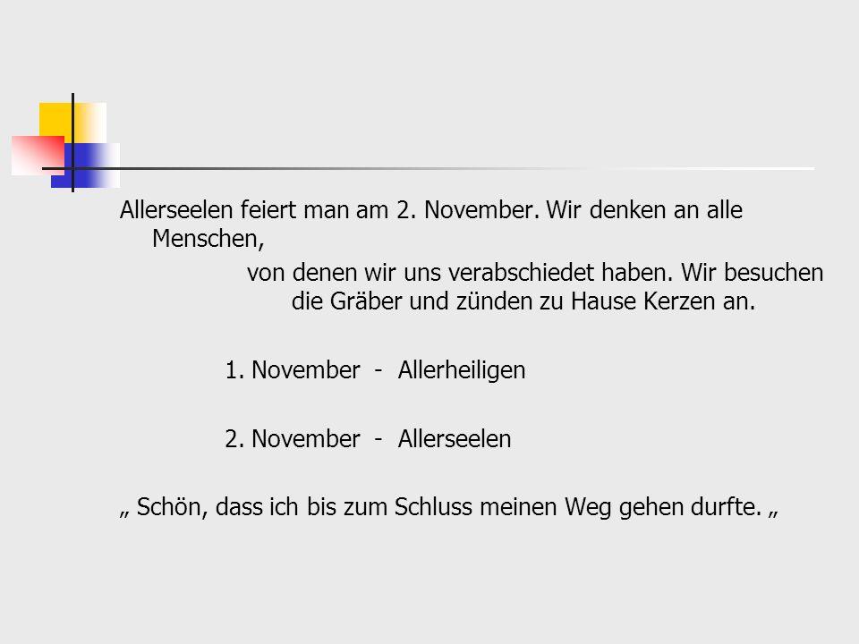 Allerseelen feiert man am 2. November. Wir denken an alle Menschen,