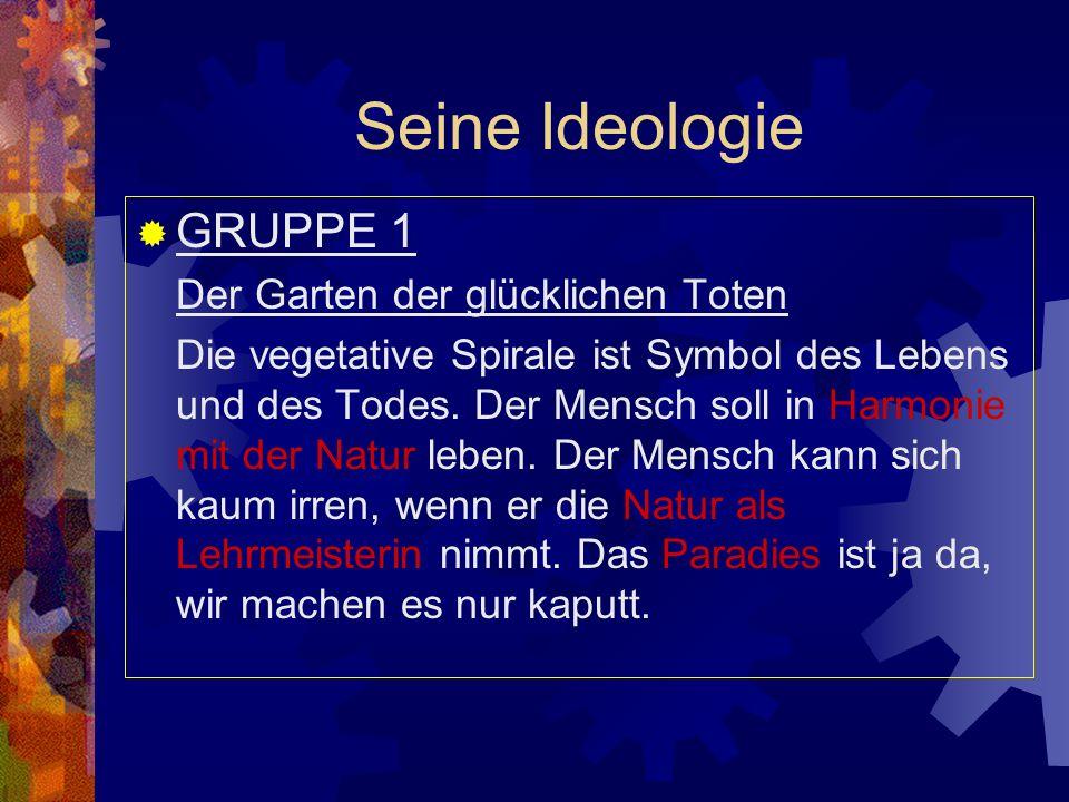 Seine Ideologie GRUPPE 1 Der Garten der glücklichen Toten