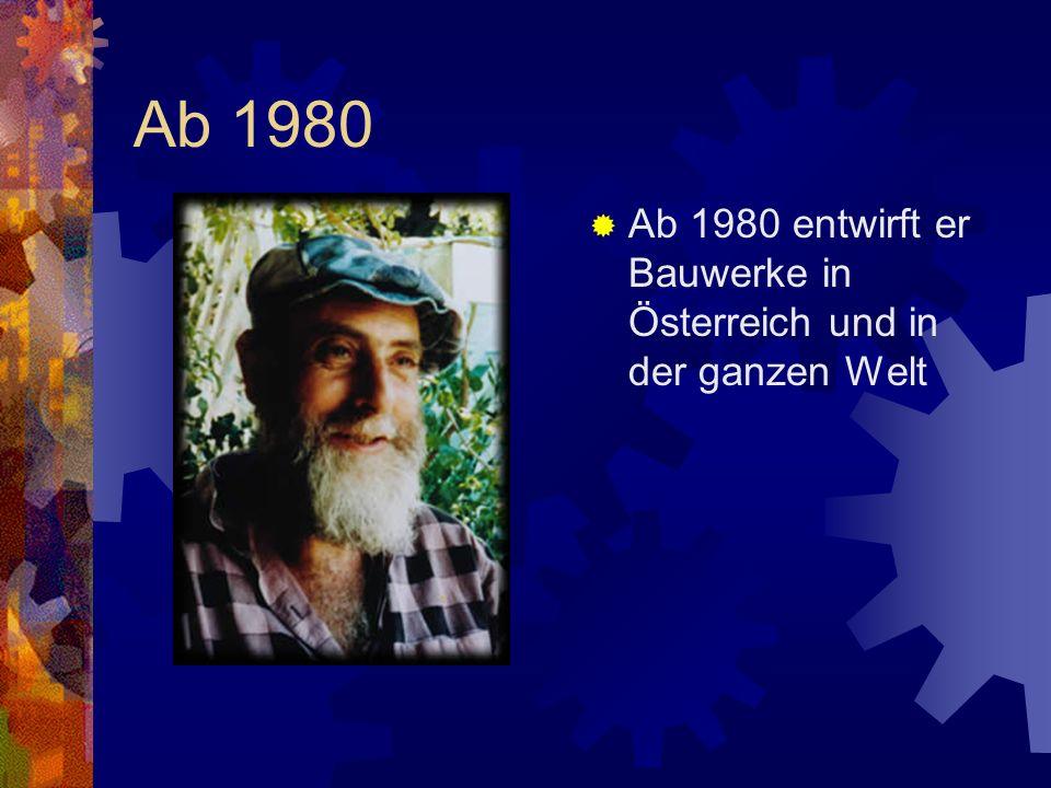 Ab 1980 Ab 1980 entwirft er Bauwerke in Österreich und in der ganzen Welt