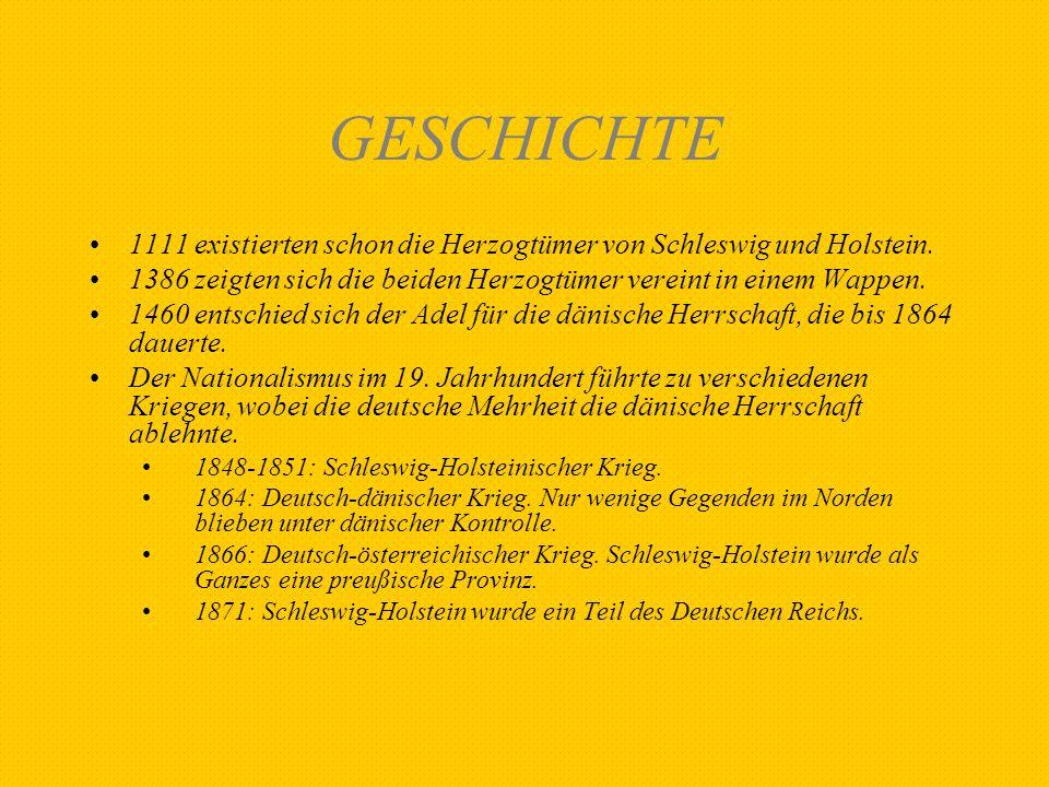 GESCHICHTE 1111 existierten schon die Herzogtümer von Schleswig und Holstein. 1386 zeigten sich die beiden Herzogtümer vereint in einem Wappen.