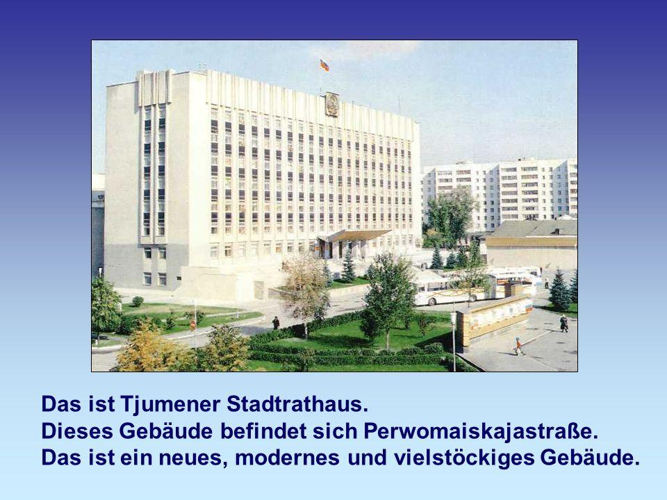 Das ist Tjumener Stadtrathaus.