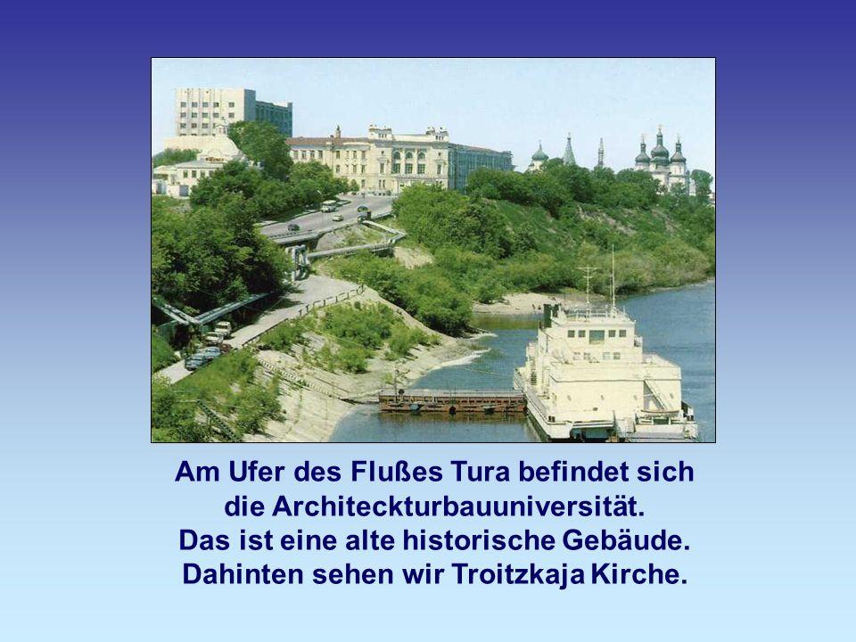 Am Ufer des Flußes Tura befindet sich die Architeckturbauuniversität.