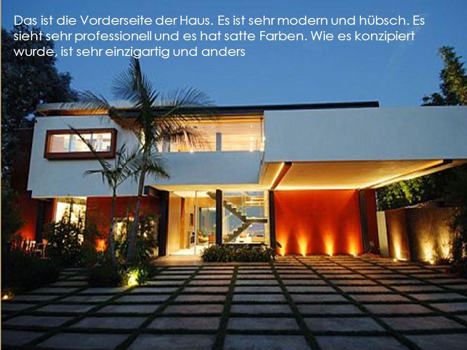 Das ist die Vorderseite der Haus. Es ist sehr modern und hübsch