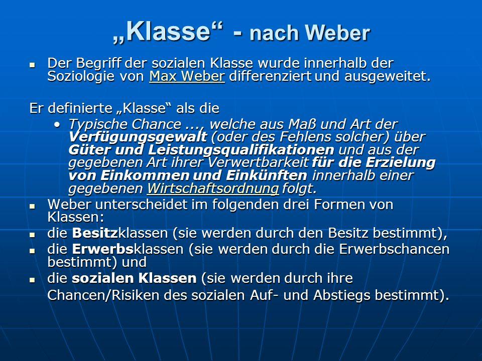 """""""Klasse - nach Weber Der Begriff der sozialen Klasse wurde innerhalb der Soziologie von Max Weber differenziert und ausgeweitet."""