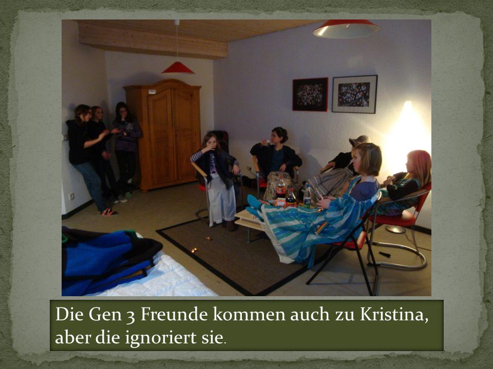 Die Gen 3 Freunde kommen auch zu Kristina,