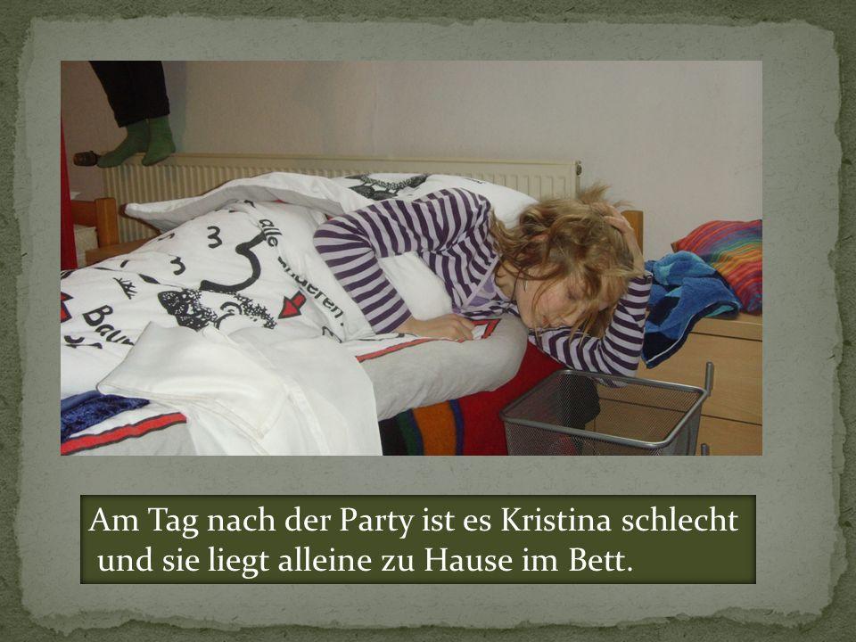 Am Tag nach der Party ist es Kristina schlecht