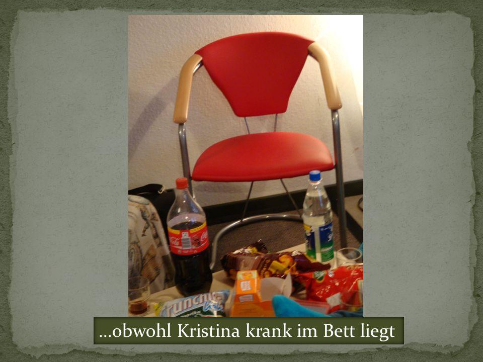 …obwohl Kristina krank im Bett liegt