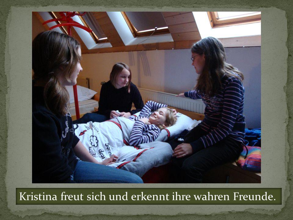 Kristina freut sich und erkennt ihre wahren Freunde.
