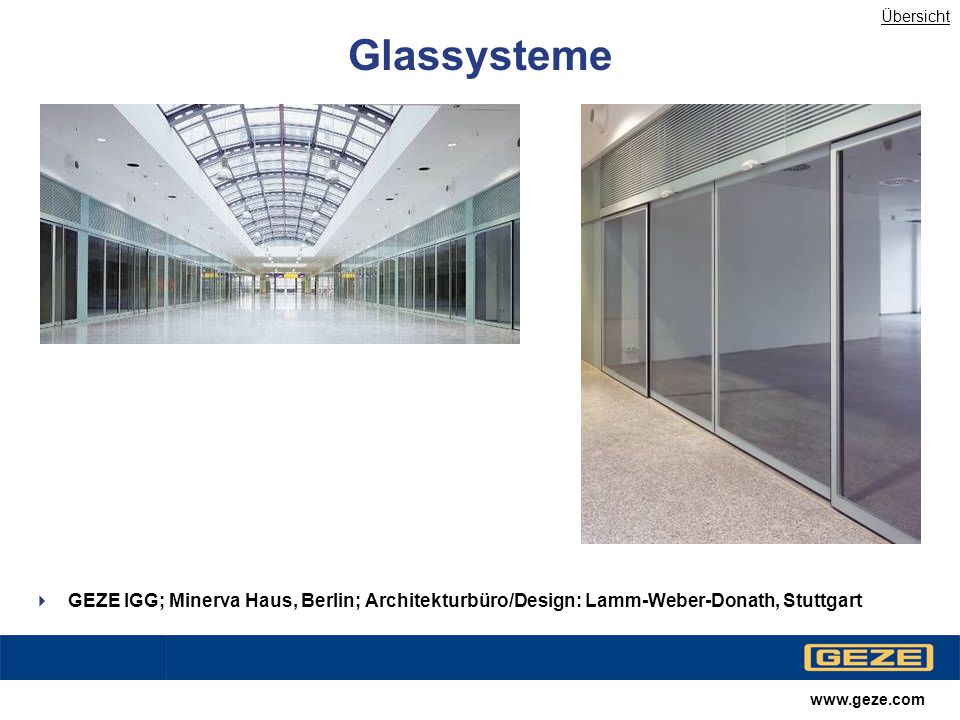 Übersicht Glassysteme. GEZE IGG; Minerva Haus, Berlin; Architekturbüro/Design: Lamm-Weber-Donath, Stuttgart.
