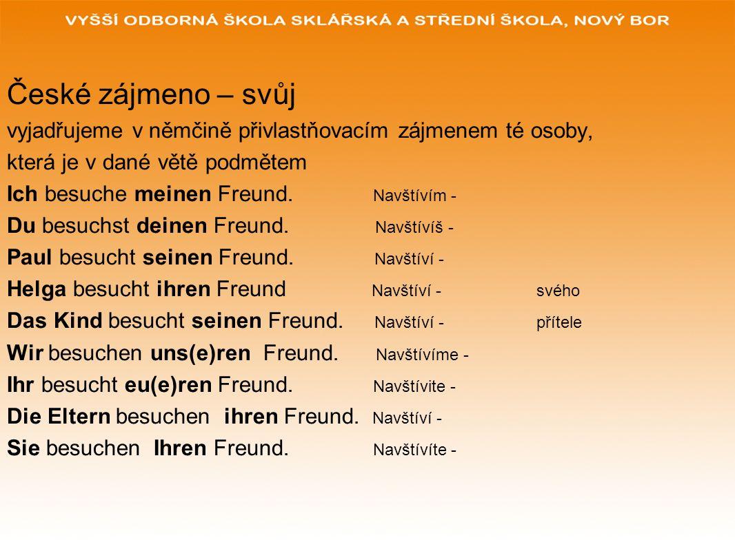 České zájmeno – svůj vyjadřujeme v němčině přivlastňovacím zájmenem té osoby, která je v dané větě podmětem.