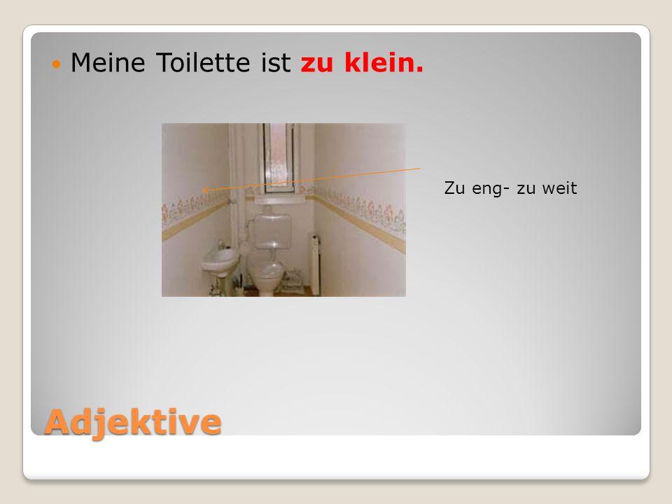 Meine Toilette ist zu klein.