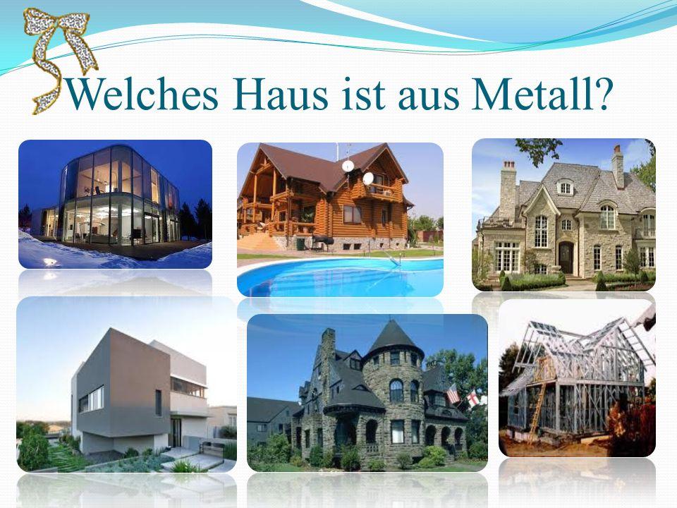Welches Haus ist aus Metall