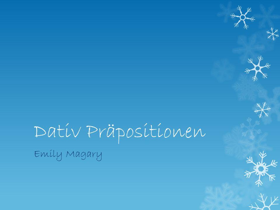 Dativ Präpositionen Emily Magary